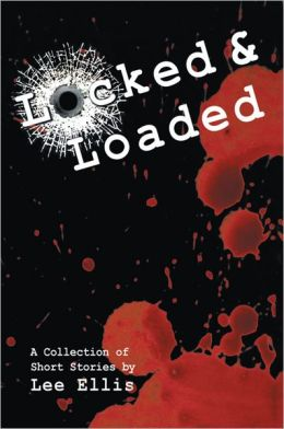 Locked & Loaded: A Collection of Short Stories
