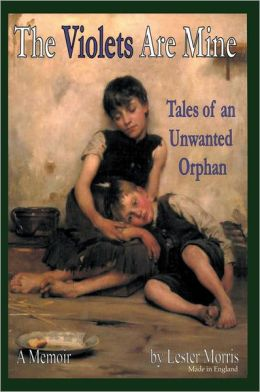 The Violets Are Mine: Tales Of An Unwanted Orphan