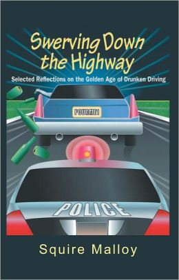 Swerving Down The Highway: Selected Reflections on the Golden Age of Drunken Driving
