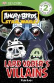 Book Cover Image. Title: DK Readers:  Angry Birds Star Wars: Lard Vader's Villains, Author: DK Publishing