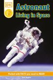 Book Cover Image. Title: DK Readers:  Astronaut: Living in Space, Author: Deborah Lock