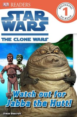 DK Readers: Star Wars: The Clone Wars: Watch out for Jabba the Hutt!