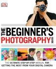 Book Cover Image. Title: The Beginner's Photography Guide, Author: Chris Gatcum