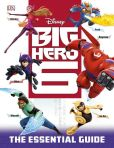 Book Cover Image. Title: Big Hero 6:  The Essential Guide, Author: DK Publishing