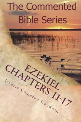 Ezekiel Chapters 11-17: Son of Man, Prophesy to the Wind