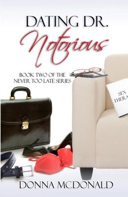 Dating Dr. Notorious: Book Two of the Never Too Late Series