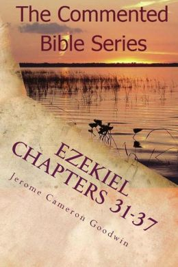 Ezekiel Chapters 31-37: Son of Man, Prophesy to the Wind
