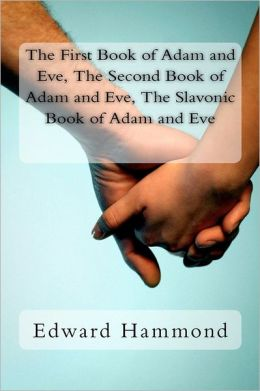 The First Book of Adam and Eve, the Second Book of Adam and Eve, the Slavonic Book of Adam and Eve: (Pseudepigrapha / Apocrypha)