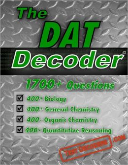 The DAT Decoder: A comprehensive test preparation question bank, containing multiple choice DAT practice Questions