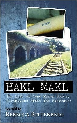 Hakl Makl: The Life of Arno Erban Before, During, and after the Holocaust