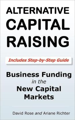 Alternative Capital Raising: Business Funding in the New Capital Markets