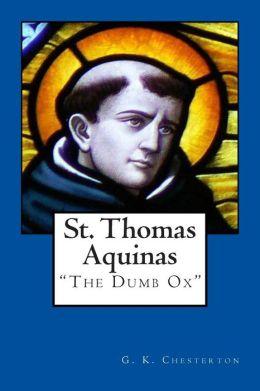 St. Thomas Aquinas: the Dumb Ox