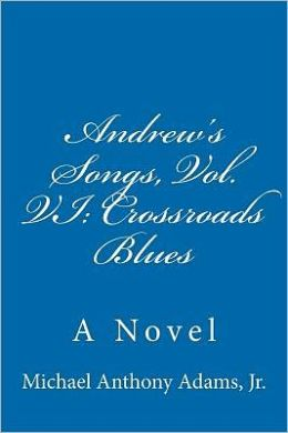 Andrew's Songs, Vol. VI: Crossroads Blues: A Novel