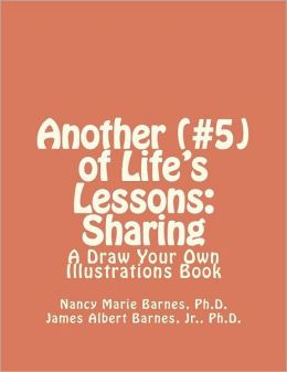 Another (#5) of Life's Lessons: Sharing: A Draw Your Own Illustrations Book