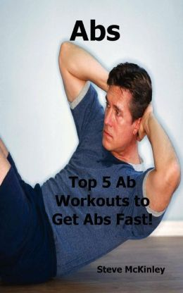 Abs: Top 5 Ab Workouts to Get Abs Fast!