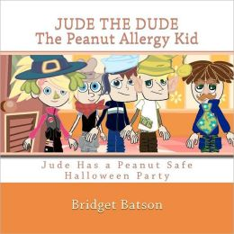 Jude the Dude: the Peanut Allergy Kid - Jude Has A Halloween Party: Jude Learns about Milk and Cheese Allergies