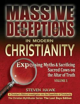 Massive Deceptions in Modern Christianity: (Vol. 1) Exposing Myths & Sacrificing Sacred Cows on the Altar of Truth
