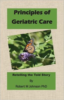 Principles of Geriatric Care: Retelling the Told Story