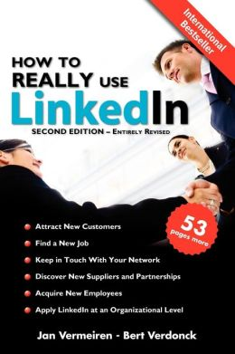How to REALLY use LinkedIn (Second Edition - Entirely Revised): Discover the true power of LinkedIn and how to leverage it for your business and Career