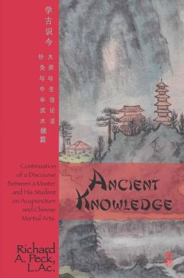 Ancient Knowledge: Continuation of a Discourse Between a Master and His Student on Acupuncture and Chinese Martial Arts