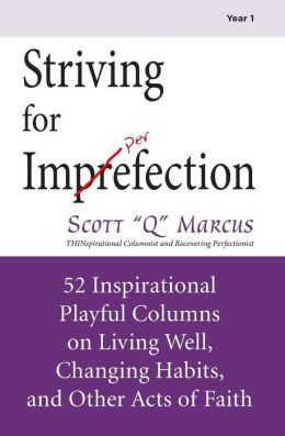 Striving for Imperfection Volume 1: 52 Inspirational Playful Columns on Weight Loss, Habit Change, and Other Acts of Faith