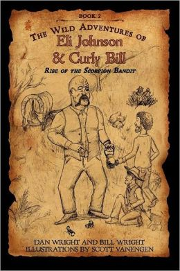The Wild Adventures of Eli Johnson and Curly Bill: Rise of the Scorpion Bandit