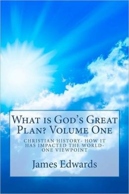 What Is God's Great Plan?: A History of Christianity...Past...Present....Future