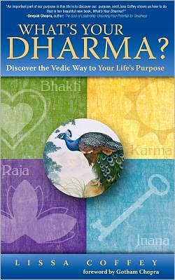 What's Your Dharma?: Discover the Vedic Way to Your Life's Purpose