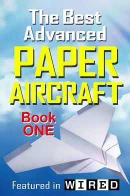 The Best Advanced Paper Aircraft Book 1: Make Concords, Long Distance Gliders, Flying Wings, Super Loopers, WWI Fokkers, Sea Planes, Gliders With ... More Origami Paper Aircraft To Fold And Fly Carmel D. Morris