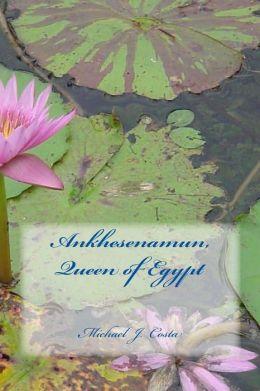 Ankhesenamun, Queen of Egypt