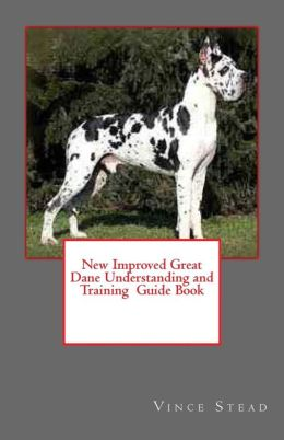 New Improved Great Dane Understanding and Training Guide Book