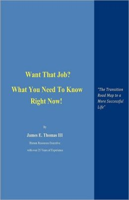 Want That Job? What You Need to Know Right Now!: The Transition Road Map to A More Successful Life