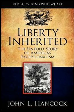 Liberty Inherited: The Untold Story of America's Exceptionalism