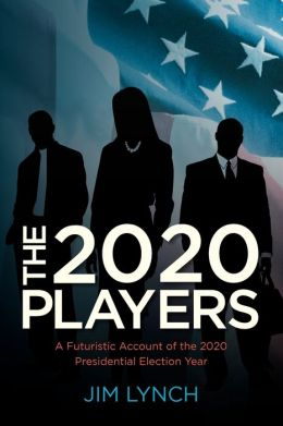 The Twenty-Twenty Players: A Futuristic Account of the 2020 Presidential Election Year