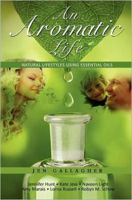 An Aromatic Life: Natural Lifestyles Using Essential Oils