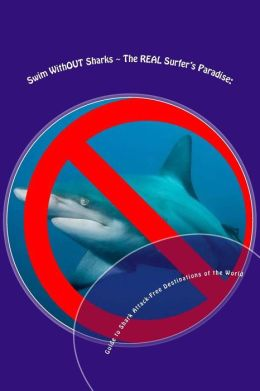 Swim WithOUT Sharks ~ the REAL Surfer's Paradise: Guide to Water Safety and Avoiding Sharks