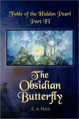 Fable of the Hidden Pearl Part II, the Obsidian Butterfly: The Obsidian Butterfly