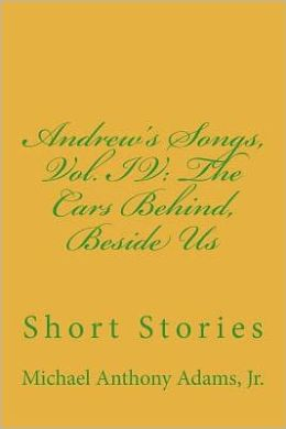 Andrew's Songs, Vol. IV: the Cars Behind, Beside Us