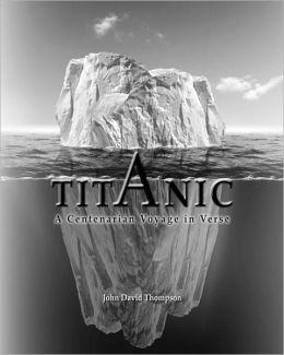Titanic: A Centenarian Voyage in Verse