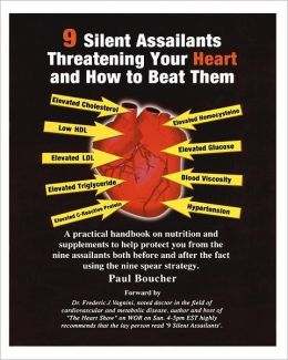 9 Silent Assailants Threatening Your Heart and How to Beat Them: A Practical Handbook on Nutrition and Supplements to Help Protect You from the Nine Assailants Both Before and after the Fact Using the Nine Spear Stragegy