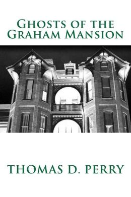 Ghosts of the Graham Mansion: Paranormal Tales from Wythe County Virginia's Haunted