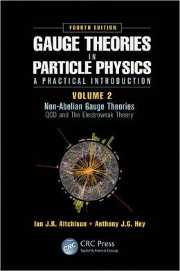 Gauge Theories in Particle Physics: A Practical ...