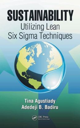 Sustainability: Utilizing Lean Six Sigma Techniques