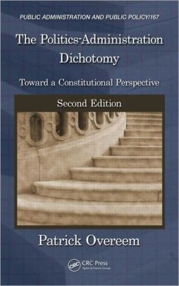 The Politics-Administration Dichotomy: Toward a Constitutional Perspective, Second Edition