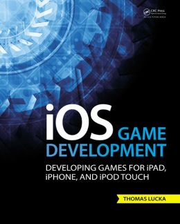 iOS Game Development: Developing Games for iPad, iPhone, and iPod Touch