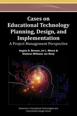Cases on Educational Technology Planning, Design, and Implementation:: A Project Management Perspective