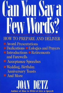 Can You Say a Few Words?, Second Revised Edition: How to Prepare and Deliver a Speech for Any Special Occasion
