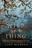 Book Cover Image. Title: Wisp of a Thing, Author: Alex Bledsoe