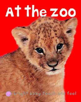 At the Zoo (Bright Baby Touch and Feel Series)