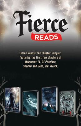 Fierce Reads Chapter Sampler: Chapters from the following titles: Monument 14, Of Poseidon, Shadow and Bone, Struck